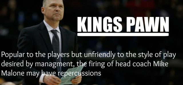 The Sacramento Kings apparently have lusty and lavish expectations for success. Seemingly out of nowhere head coach Mike Malone was […]